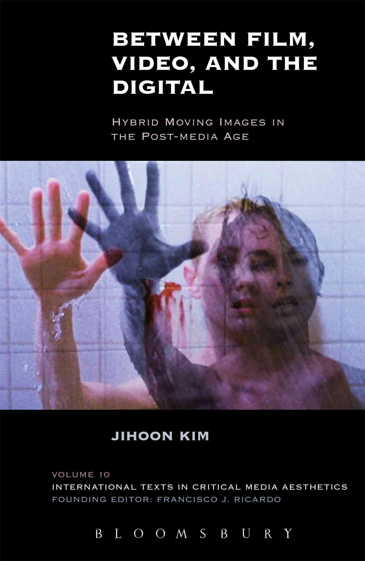 Between Film, Video, and the Digital: Hybrid Moving Images in the Post-Media Age (Hardcover)
