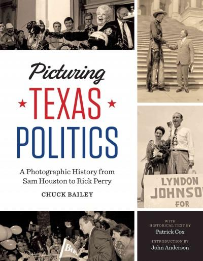 Picturing Texas Politics: A Photographic History from Sam Houston to Rick Perry (Hardcover)